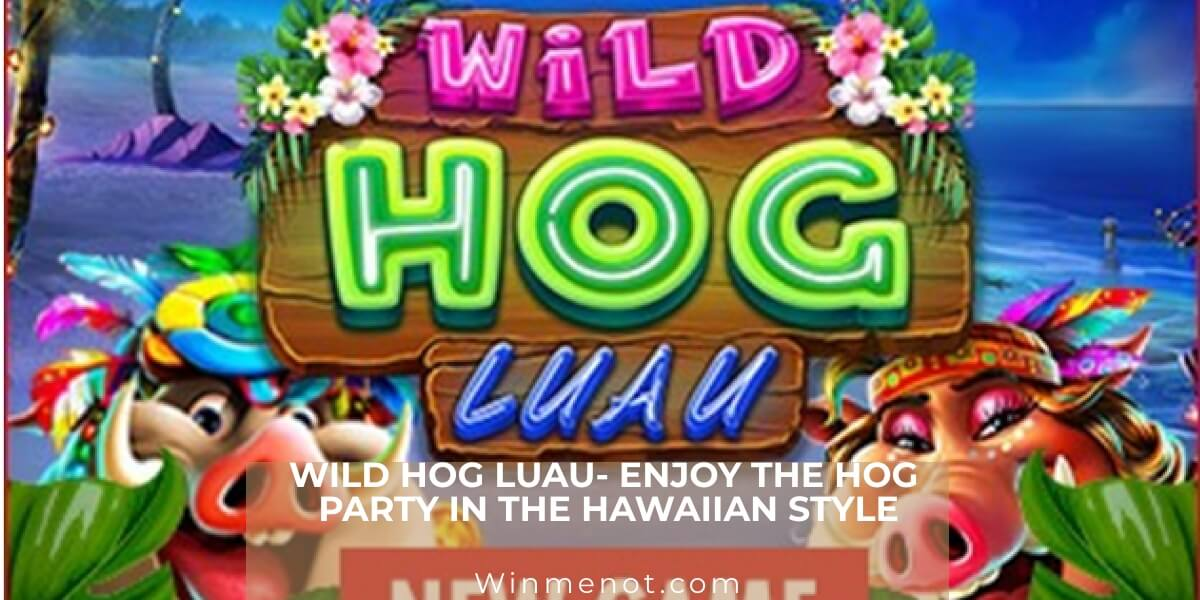 Wild Hog Luau- Enjoy the Hog party in the Hawaiian style